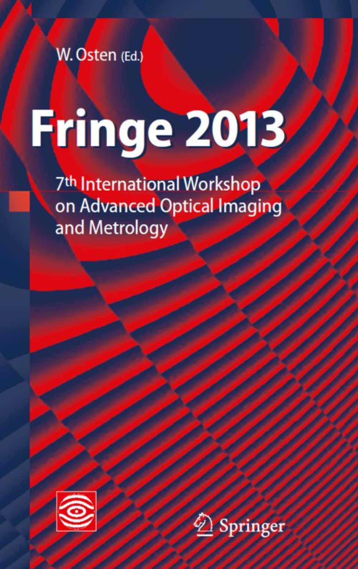 Fringe 2013: 7th International Workshop on Advanced Optical Imaging and Metrology